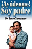 Ayúdenme, soy padre (Spanish Edition)