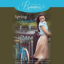 Spring Vacation Collection: Six Romance Novellas: A Timeless Romance Anthology, Book 2 Audiobook by Josi S. Kilpack, Annette Lyon, Heather Justesen, Sarah M. Eden, Heather B. Moore, Aubrey Mace Narrated by Teri Clark Linden