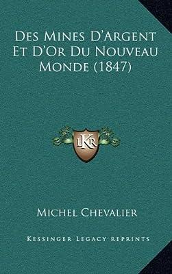 Des Mines D'Argent Et D'Or Du Nouveau Monde (1847) par Michel Chevalier