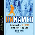 Unnamed: Unsuspecting Heroes Singled Out by God   Chris Travis