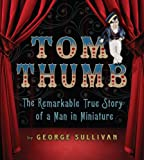 Image of Tom Thumb: The Remarkable True Story of a Man in Miniature