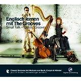 Englisch lernen mit The Grooves: Small Talk - Classic Grooves.Classic Grooves mit Motiven von Bach, Chopin & Händel / Audio-CD mit Booklet