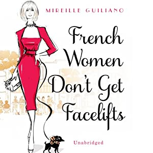 French Women Don't Get Facelifts | [Mireille Guiliano]