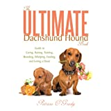 The Ultimate Dachshund Hound Book: Guide to Caring, Raising, Training, Breeding, Whelping, Feeding, and Loving a Doxie ~ Patricia O'Grady