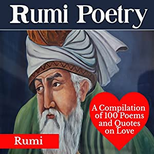 Rumi Poetry: A Compilation of 100 Poems and Quotes on Love Audiobook