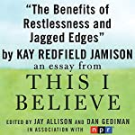 The Benefits of Restlessness and Jagged Edges: A 'This I Believe' Essay | Kay Redfield Jamison