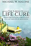 The 5-Minute Life Cure: Transform Your Life Through Just Five Easy Minutes of Meditation
