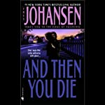 And Then You Die | Iris Johansen