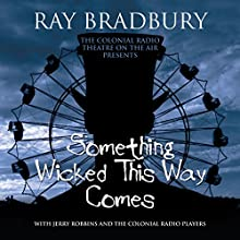 Something Wicked This Way Comes Radio/TV Program Auteur(s) : Ray Bradbury Narrateur(s) : J. T. Turner, Anastas Varinos, Matthew Scott Robertson, Daniel R. Gelinas, Teresa Goding, Diane Capen