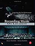 img - for Recording Music on Location: Capturing the Live Performance by Bartlett, Bruce, Bartlett, Jenny (2007) Paperback book / textbook / text book