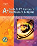 A+ Guide to PC Hardware Maintenance &...