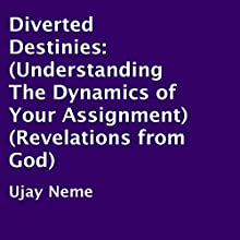 Diverted Destinies: Understanding the Dynamics of Your Assignment (Revelations from God) (       UNABRIDGED) by Ujay Neme Narrated by Detris D. Brown