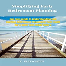Simplifying Early Retirement Planning: One Step Guide to Understanding and Starting Retirement Planning in Your Youth for a Safer and Stable Future Audiobook by K. Elizabeth Narrated by Heath Douglass