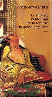 Le moine, l'ottoman et la femme du grand argentier : roman