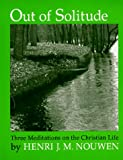 Out of Solitude: Three Meditations on the Christian Life (0877930724) by Henri J. M. Nouwen