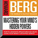 Mastering Your Mind's Hidden Powers: How to Generate Breakthrough Ideas Using Your Mind's Untapped Genius (       UNABRIDGED) by Howard Stephen Berg Narrated by Howard Stephen Berg