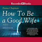 How to Be a Good Wife | Emma J. Chapman