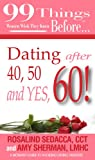 99 Things Women Wish They Knew Before Dating After 40, 50, & Yes, 60! (99 Series)