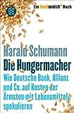Die Hungermacher: Wie Deutsche Bank, Allianz und Co. auf Kosten der Ärmsten mit Lebensmitteln spekulieren<br /> Ein foodwatch-Buch