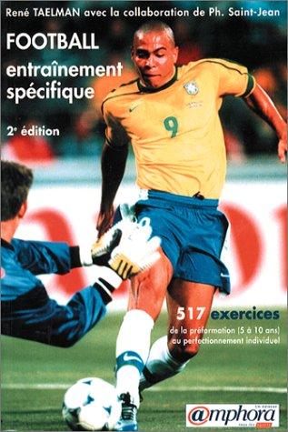 Football, entraînement spécifique : 517 exercices de la préformation (5 à 10 ans) au perfectionnement individuel gratuit