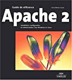 Guide de rfrence : Apache 2 : Installation, configuration et administration sous Windows et Linux