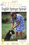 Liz Palika How to Train Your English Springer Spaniel