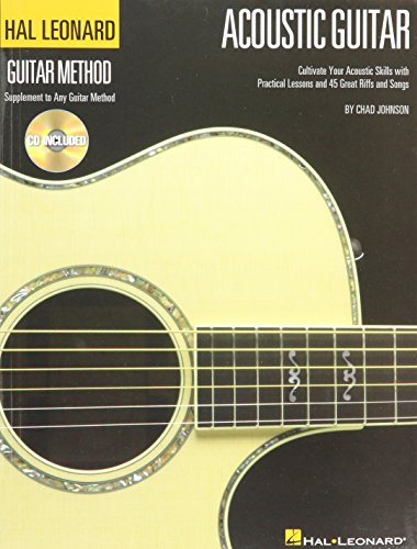 The Hal Leonard Acoustic Guitar Method: Cultivate Your Acoustic Skills with Practical Lessons and 45 Great Riffs and Songs (Hal Leonard Guitar Method)