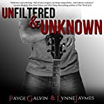 Unfiltered & Unknown: The Unfiltered Series, Book 2 | Payge Galvin,Lynne Jaymes