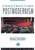 Constructing Postmodernism