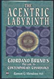 The Acentric Labyrinth: Giordano Bruno's Prelude to Contemporary Cosmology