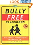 Bully-Free Classroom: Over 100 Tips &...