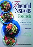 : Flavorful Seasons Cookbook : Great-Tasting Recipes for Winter, Spring, Summer and Fall