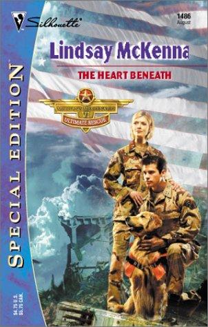 The Heart Beneath  (Morgan's Mercenaries:  Ultimate Rescue) (Silhouette Special Edition, 1486), LINDSAY MCKENNA