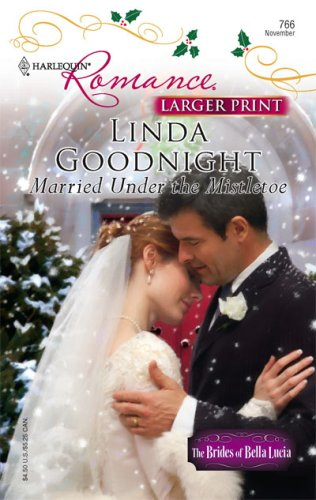 Image for Married Under The Mistletoe (Larger Print Romance; the Brides of Bella Lucia)
