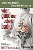 When Good Men Behave Badly: Change Your Behavior, Change Your Relationship thumbnail