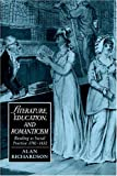 Literature, Education, and Romanticism: Reading as Social Practice, 1780-1832 (Cambridge Studies in Romanticism) (0521607094) by Richardson, Alan