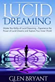 Lucid Dreaming: Master the Ability of Lucid Dreaming - Experience the Power of Lucid Dreams and Explore Your Inner World (Lucid Dreaming, Lucid Dreams, Lucid Dream, Dreaming)