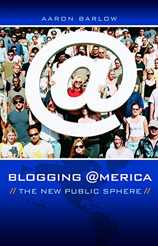 Blogging America: The New Public Sphere (New Directions in Media)