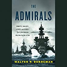 The Admirals: Nimitz, Halsey, Leahy, and King - The Five-Star Admirals Who Won the War at Sea | Livre audio Auteur(s) : Walter Borneman Narrateur(s) : Brian Troxell