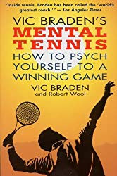 Vic Bradens Mental Tennis- How to Psych Yourself to a Winning Game