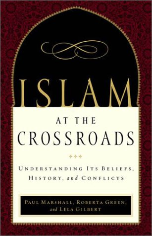 Islam at the Crossroads: Understanding Its Beliefs, History, and Conflicts, Paul Marshall, Roberta Green, Lela Gilbert