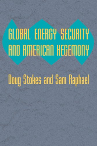 Global Energy Security and American Hegemony (Themes in...