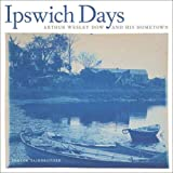 img - for Ipswich Days: Arthur Wesley Dow and His Hometown (Addison Gallery of American Art) book / textbook / text book