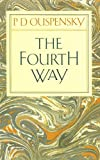 img - for The Fourth Way: An Arrangement by Subject of Verbatim Extracts from the Records of Ouspensky's Meetings in London and New York, 1921-46 book / textbook / text book