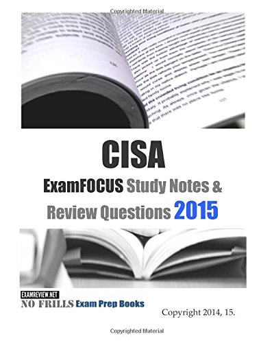 CISA ExamFOCUS Study Notes & Review Questions 2015