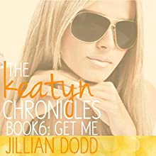 Come and Get Me (The Keatyn Chronicles) (       UNABRIDGED) by Jillian Dodd Narrated by Maren McGuire