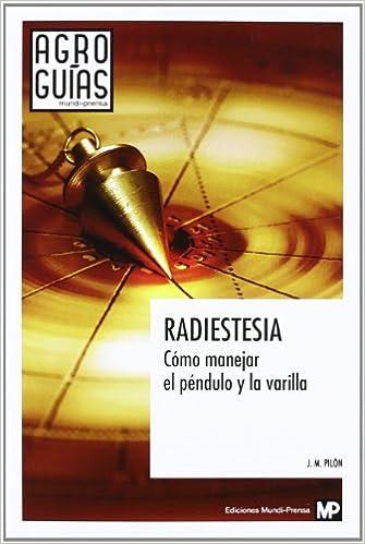 Radiestesia. Cómo manejar el péndulo y la varilla