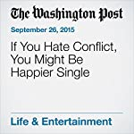 If You Hate Conflict, You Might Be Happier Single | Lisa Bonos