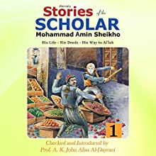 Stories of the Scholar Mohammad Amin Sheikho: Part One: His Life, His Deeds, His Way to Al'lah (       UNABRIDGED) by Mohammad Amin Sheikho, A. K. John Alias Al-Dayrani Narrated by Al Remington