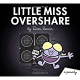 Little Miss Overshare: A Parody (Little Miss and Mr. ME ME ME)